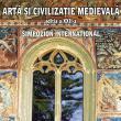 """Simpozionul internaţional """"Artă şi civilizaţie medievală"""""""