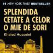 "Khaled Hosseini: ""Splendida cetate a celor o mie de sori"""